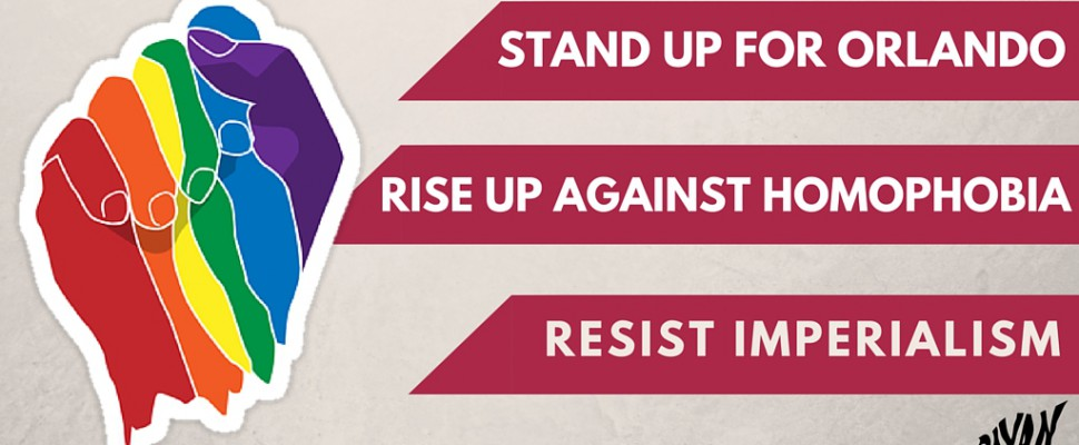 Stand Up for Orlando, Rise Up Against Homophobia, Resist Imperialism
